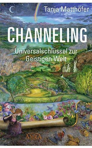 Channeling - Universalschlüssel zur Geistigen Welt - Tanja Matthöfer