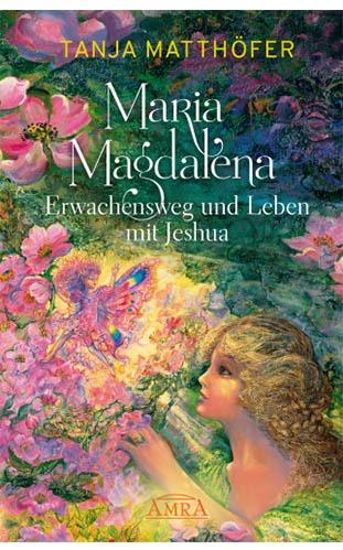 Maria Magdalena - Erwachensweg und Leben mit Jeshua - Tanja Matthöfer