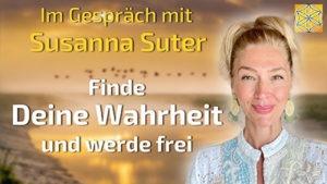 Finde Deine Wahrheit und werde frei - Susanna Suter im Gespräch